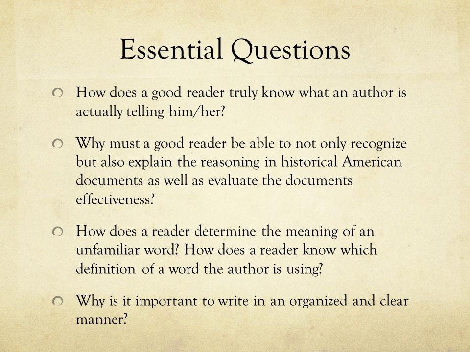 Essential Questions How does a good reader truly know what an author is actually telling him/her