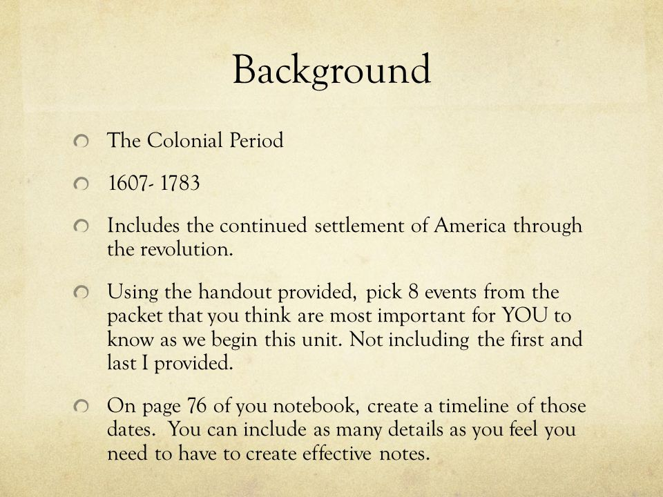 Background The Colonial Period 1607- 1783