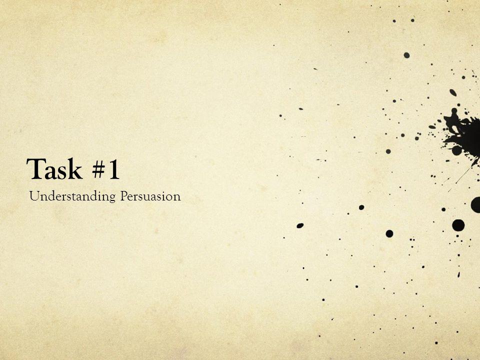 Task #1 Understanding Persuasion