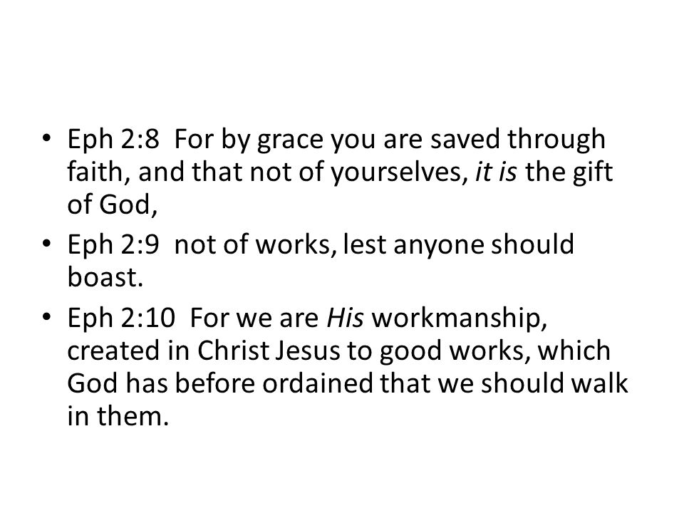 Eph 2:8 For by grace you are saved through faith, and that not of yourselves, it is the gift of God,