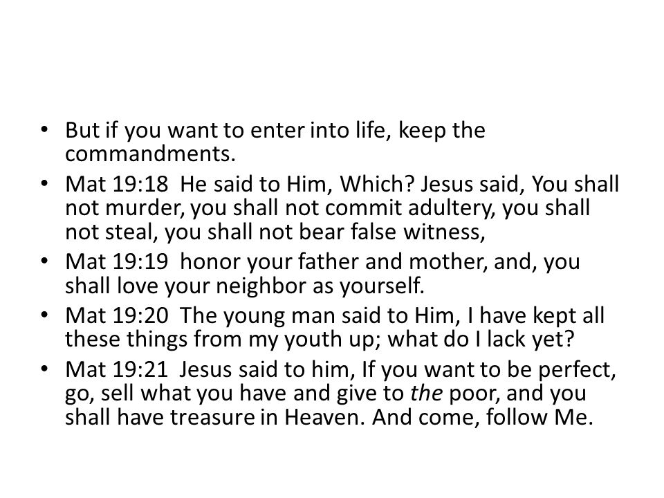 But if you want to enter into life, keep the commandments.