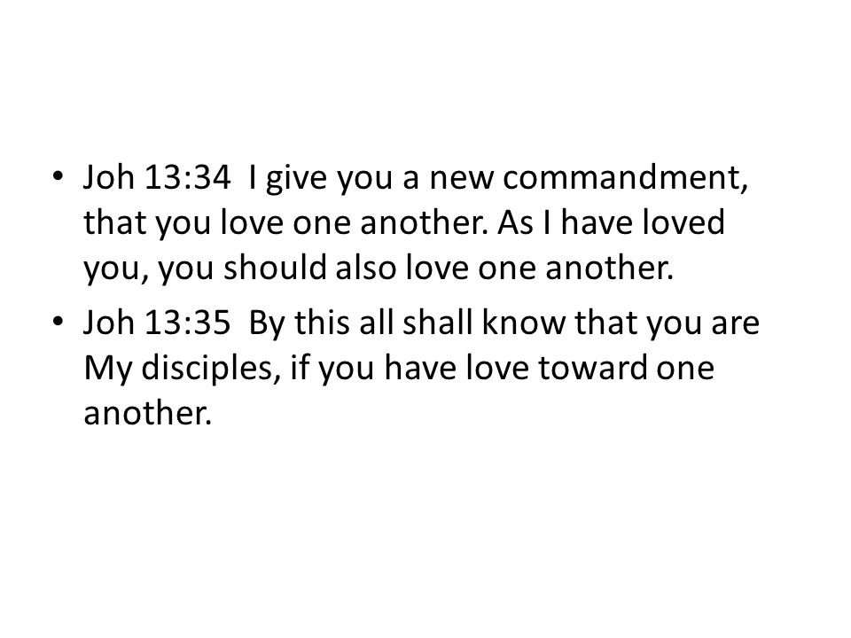 Joh 13:34 I give you a new commandment, that you love one another