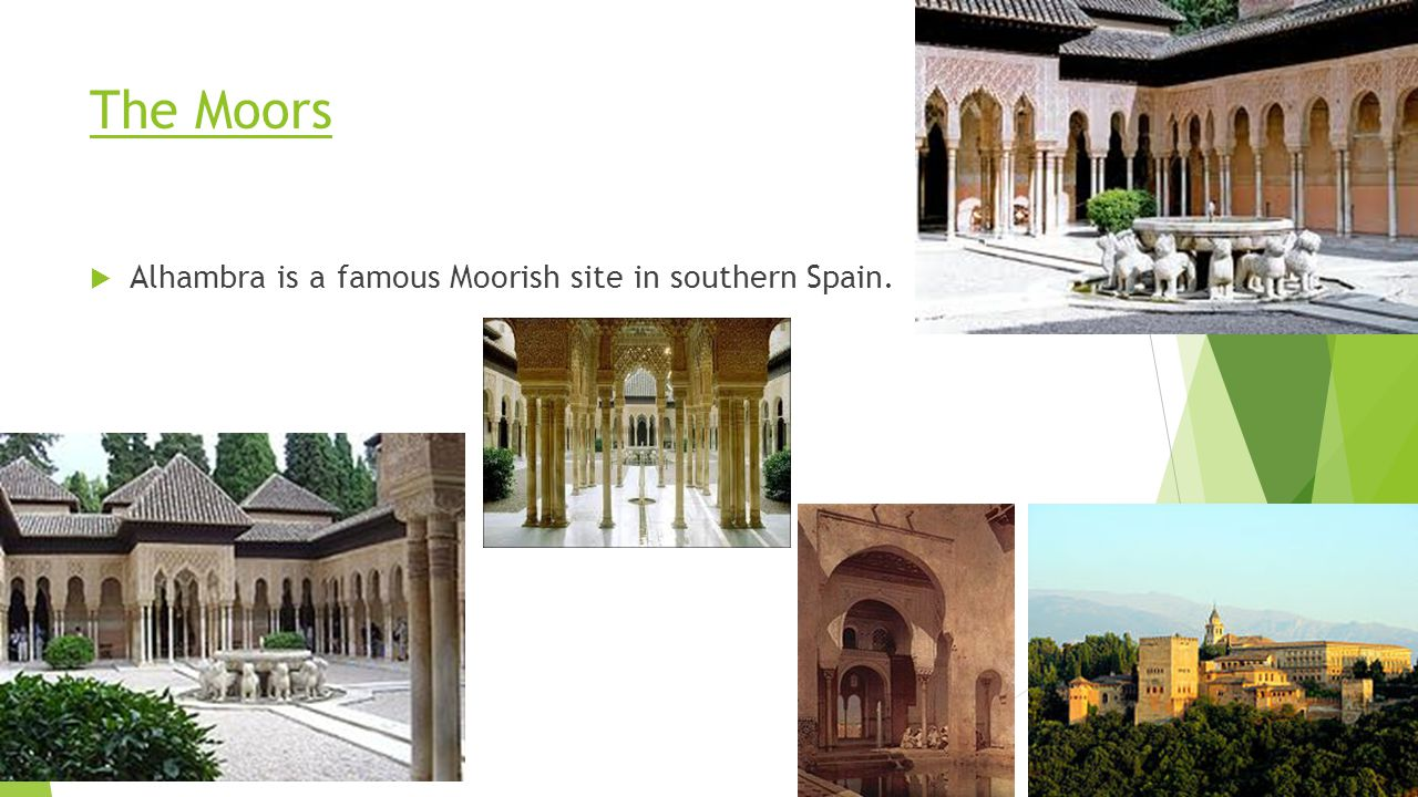 The Moors Alhambra is a famous Moorish site in southern Spain.