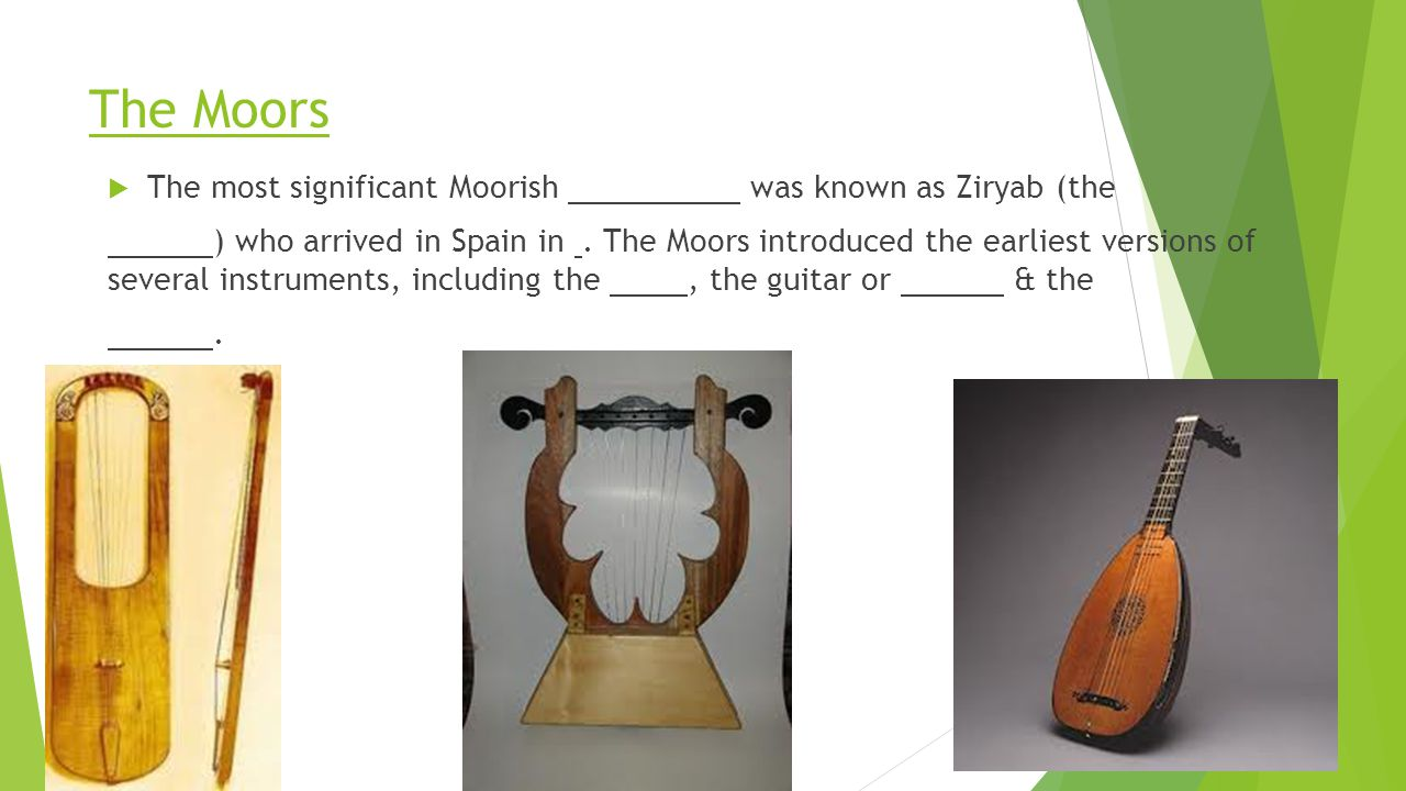 The Moors The most significant Moorish was known as Ziryab (the