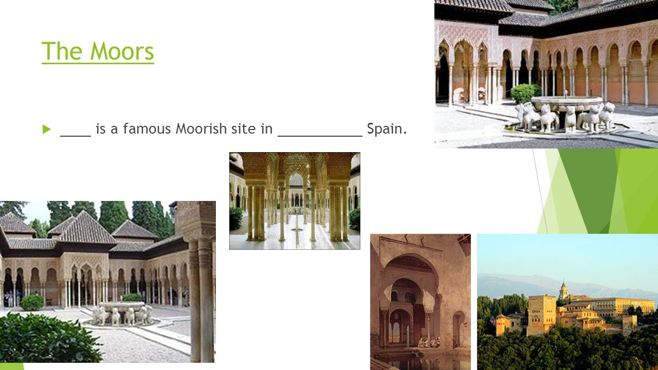 The Moors is a famous Moorish site in Spain.
