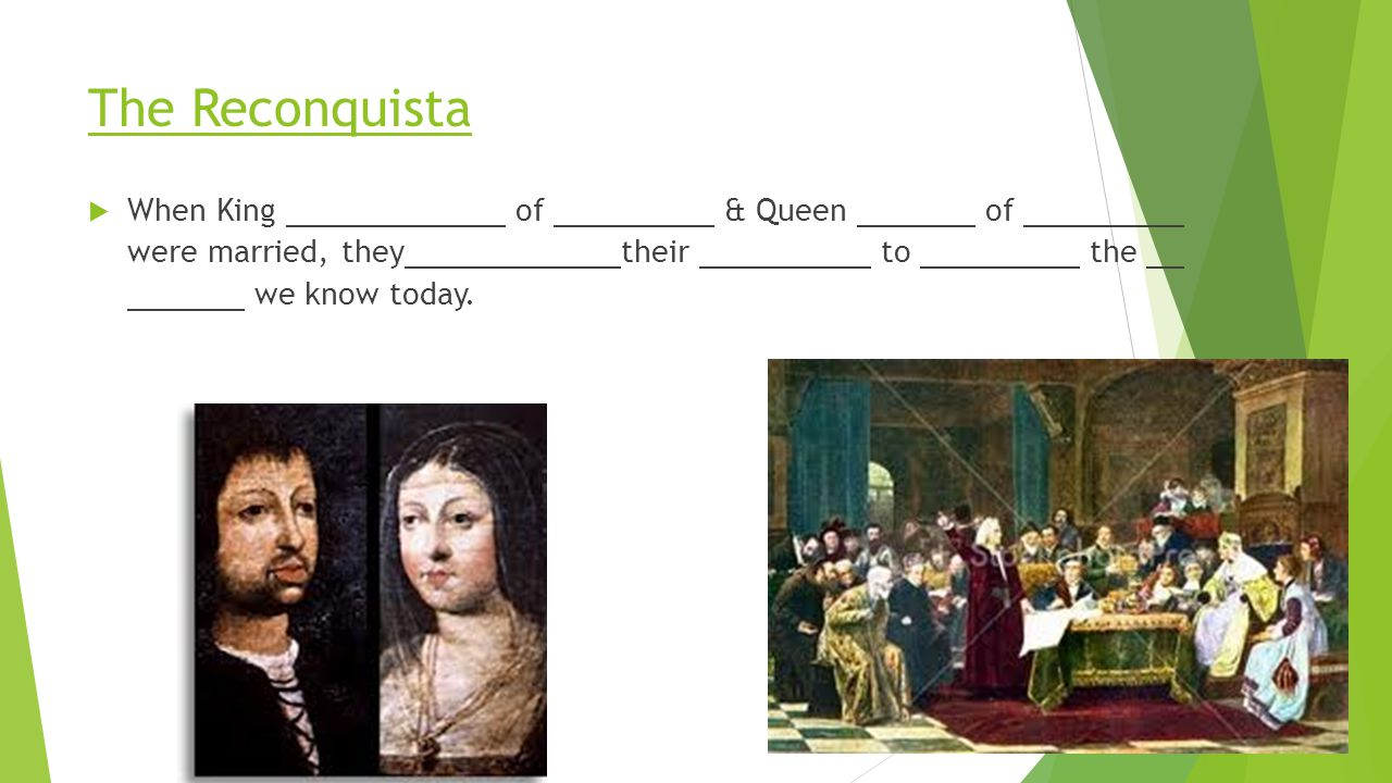 The Reconquista When King of & Queen of were married, they their to the we know today.