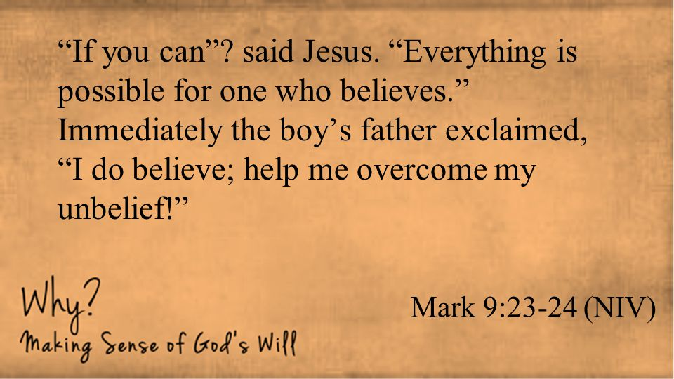 If you can . said Jesus. Everything is possible for one who believes