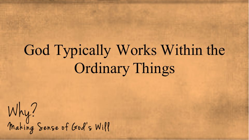 God Typically Works Within the Ordinary Things