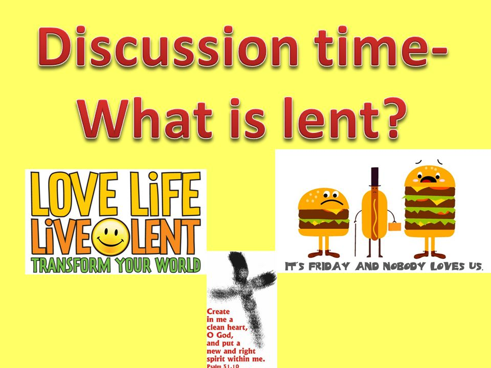 Discussion time- What is lent