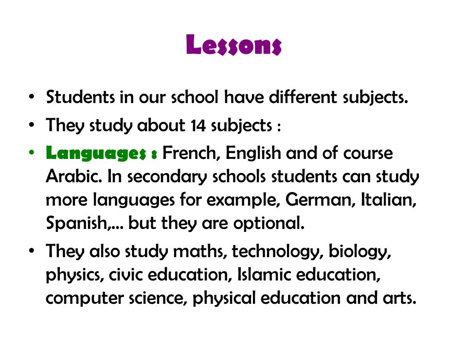 Lessons Students in our school have different subjects.