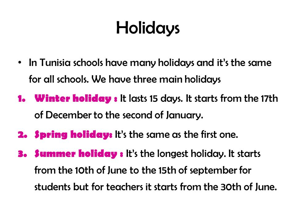 Holidays In Tunisia schools have many holidays and it's the same for all schools. We have three main holidays.