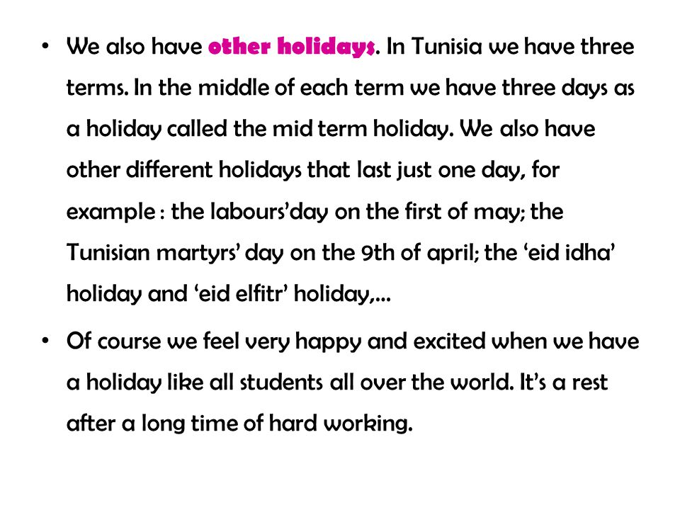 We also have other holidays. In Tunisia we have three terms