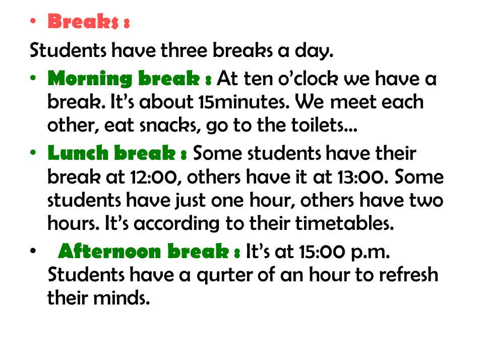Breaks : Students have three breaks a day.