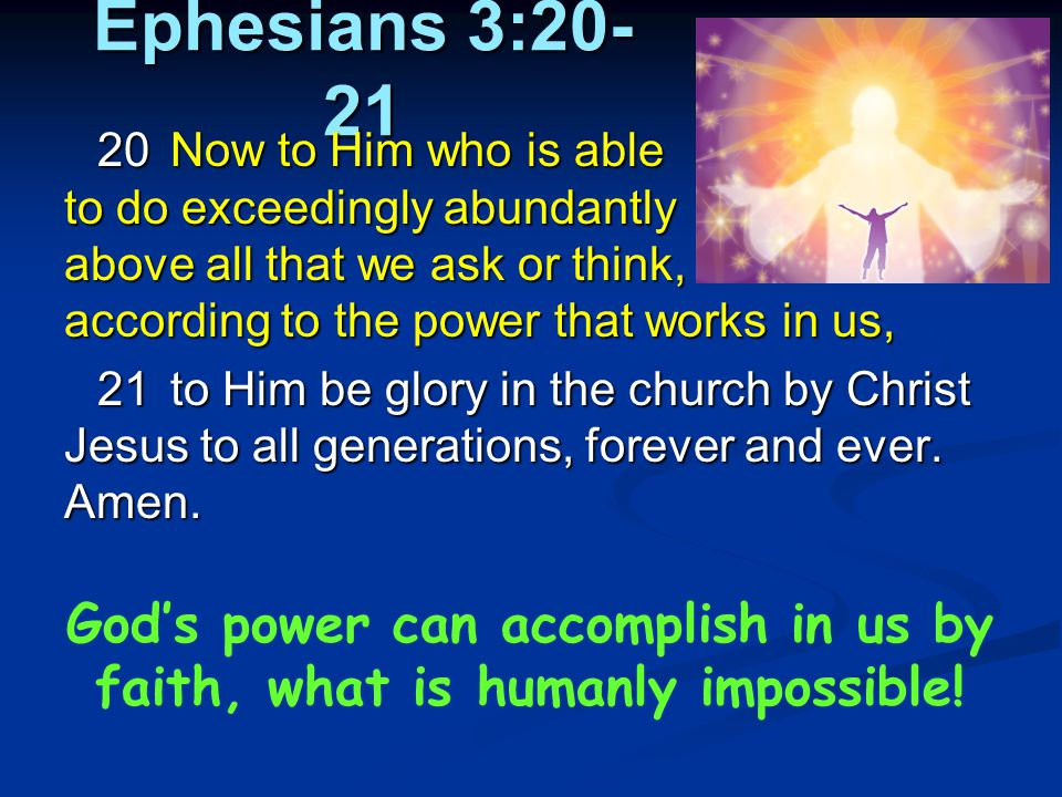 God's power can accomplish in us by faith, what is humanly impossible!