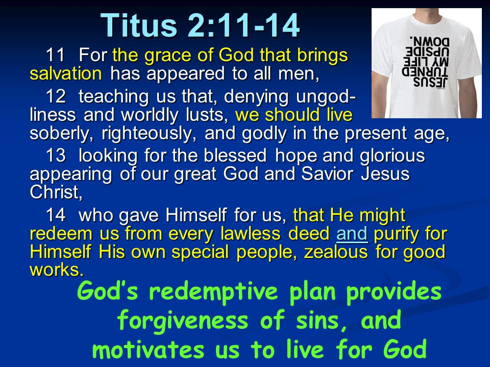 Titus 2:11-14 11 For the grace of God that brings salvation has appeared to all men,