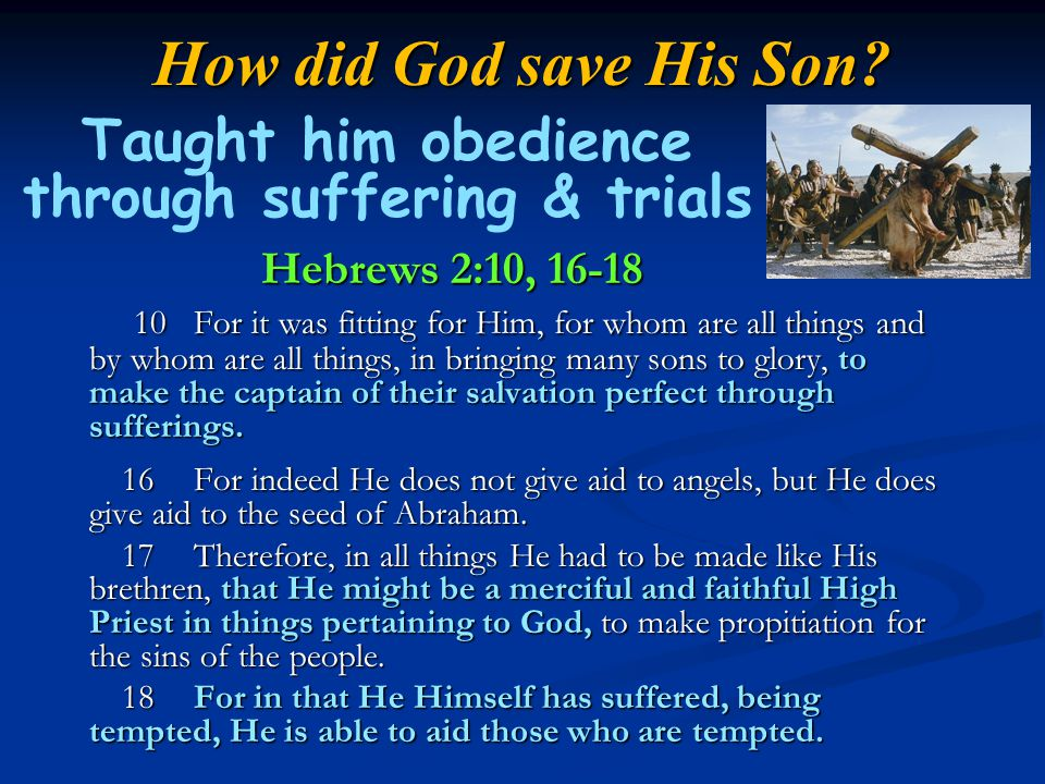 Taught him obedience through suffering & trials