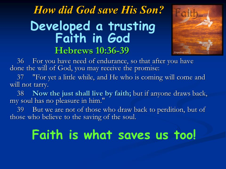 Developed a trusting Faith in God Faith is what saves us too!