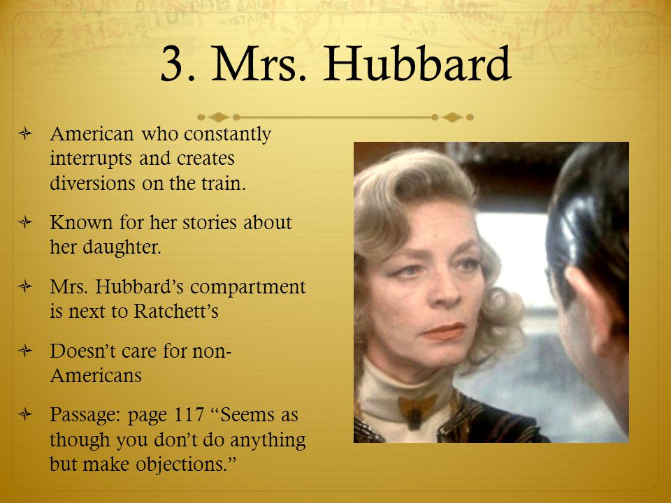 3. Mrs. Hubbard American who constantly interrupts and creates diversions on the train. Known for her stories about her daughter.