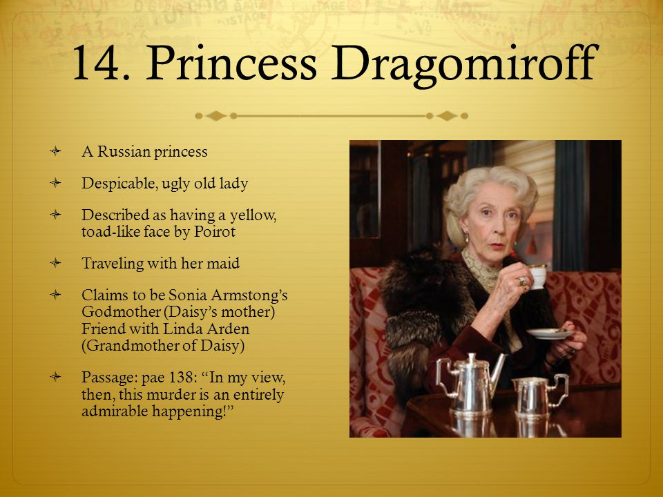 14. Princess Dragomiroff A Russian princess Despicable, ugly old lady