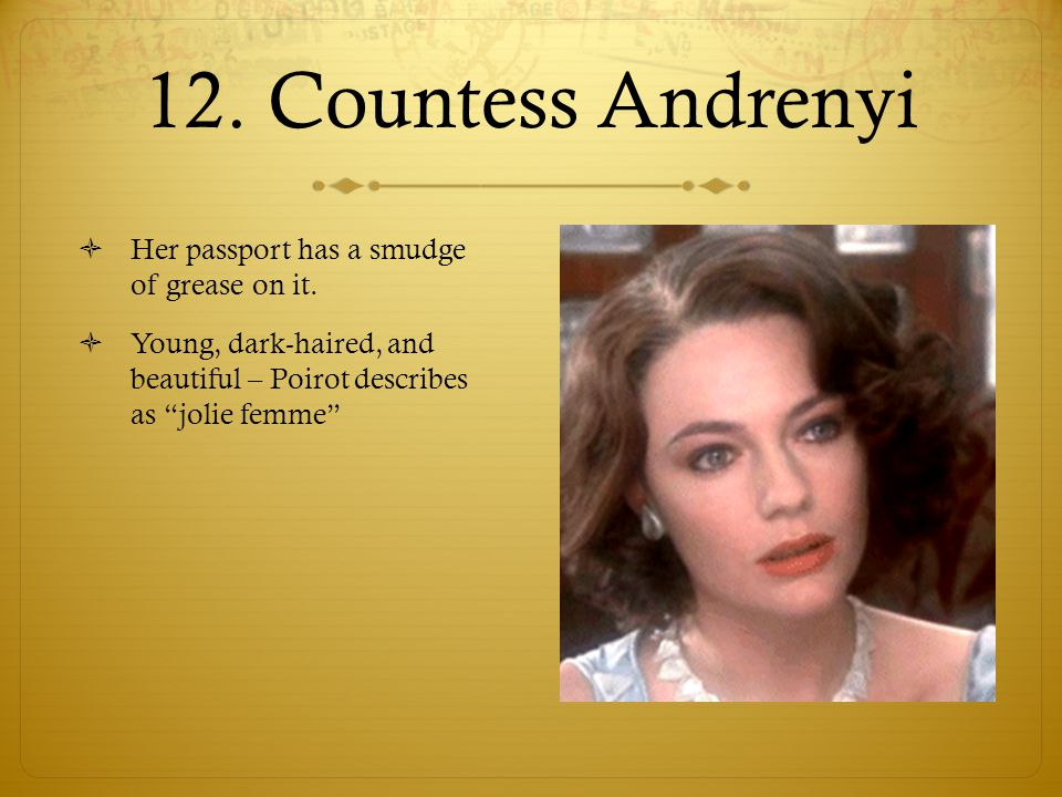 12. Countess Andrenyi Her passport has a smudge of grease on it.