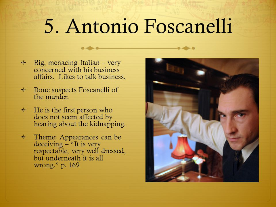 5. Antonio Foscanelli Big, menacing Italian – very concerned with his business affairs. Likes to talk business.