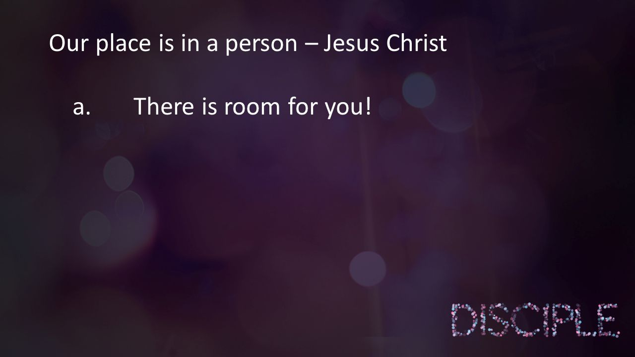 Our place is in a person – Jesus Christ