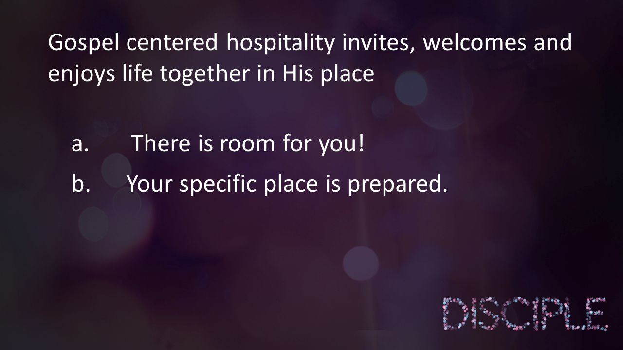 Gospel centered hospitality invites, welcomes and enjoys life together in His place