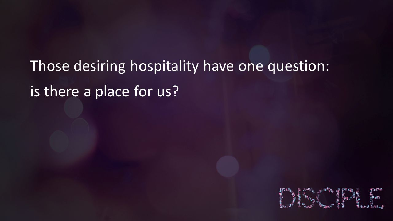 Those desiring hospitality have one question: