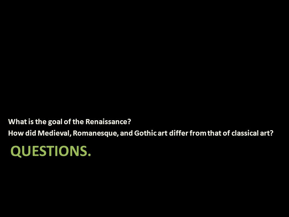 Questions. What is the goal of the Renaissance