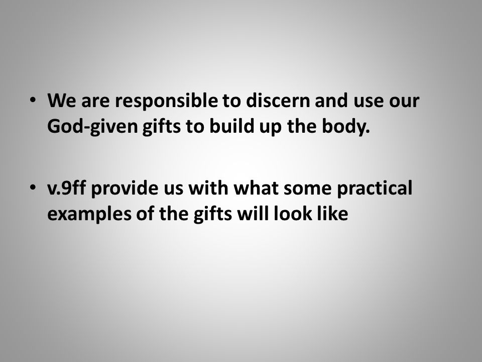 We are responsible to discern and use our God-given gifts to build up the body.