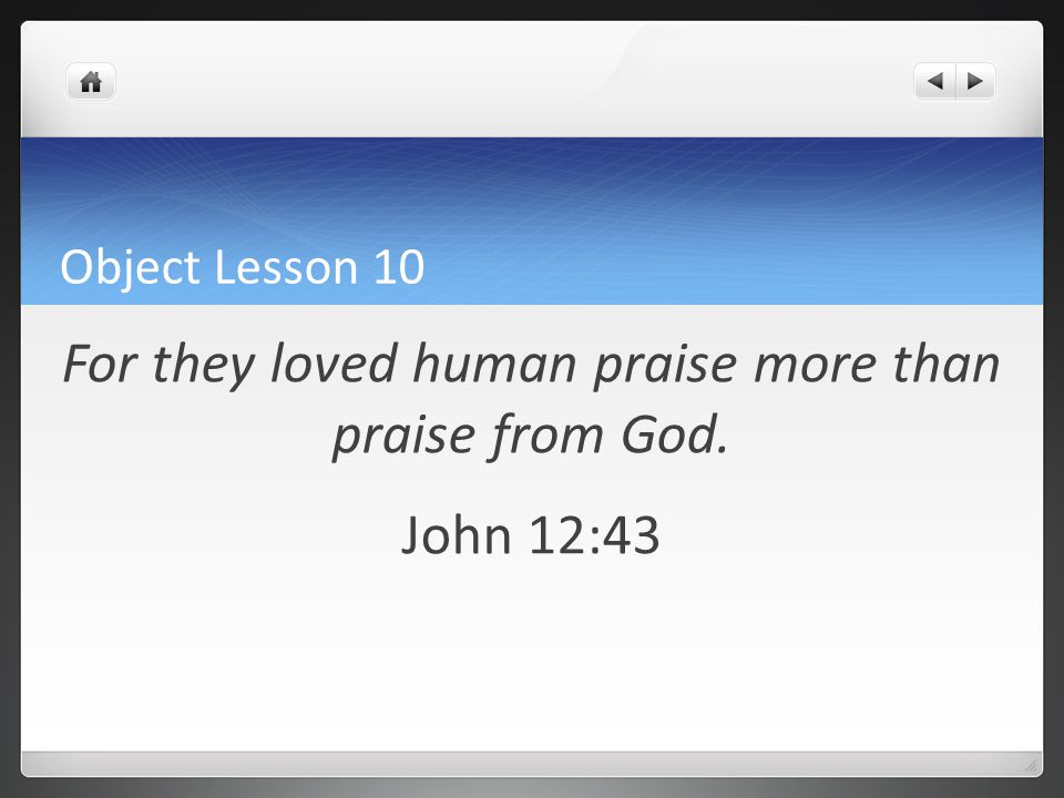 For they loved human praise more than praise from God. John 12:43