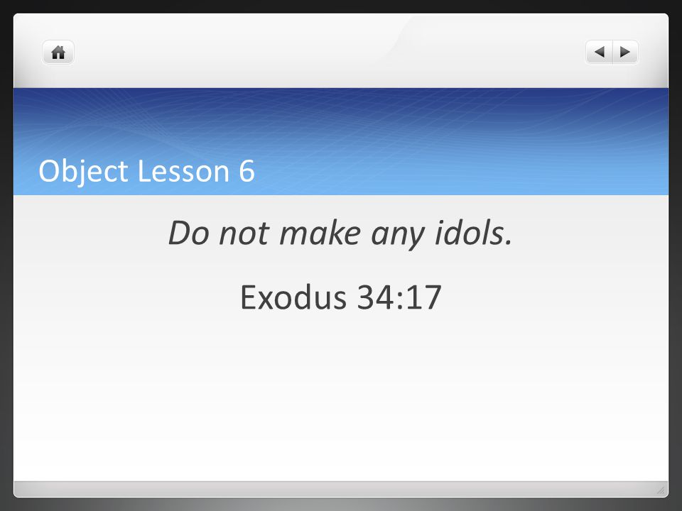 Do not make any idols. Exodus 34:17