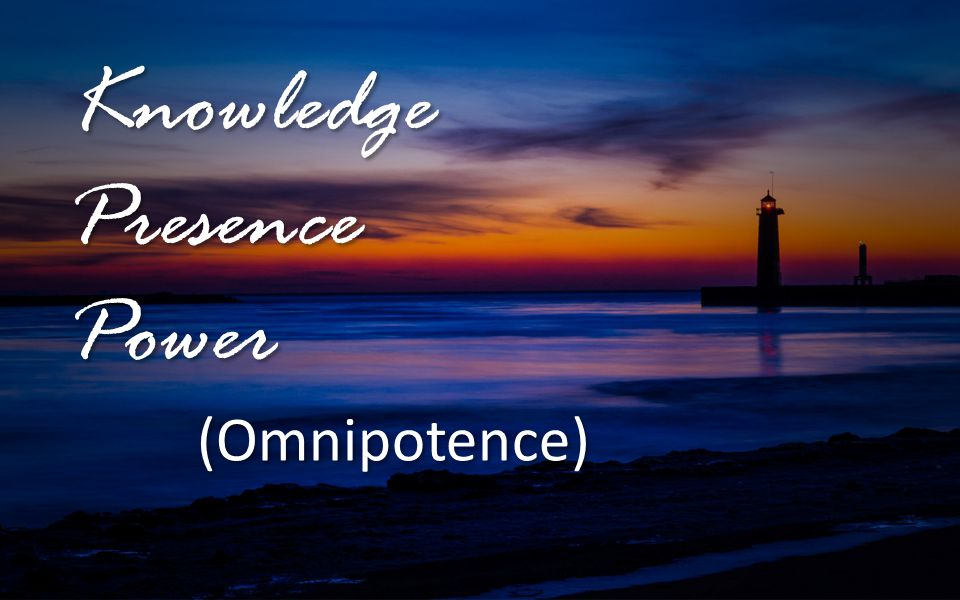 Knowledge Presence Power (Omnipotence)