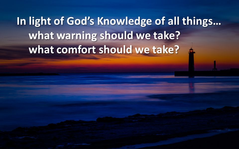 In light of God's Knowledge of all things…