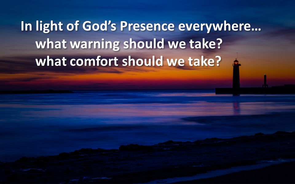 In light of God's Presence everywhere…