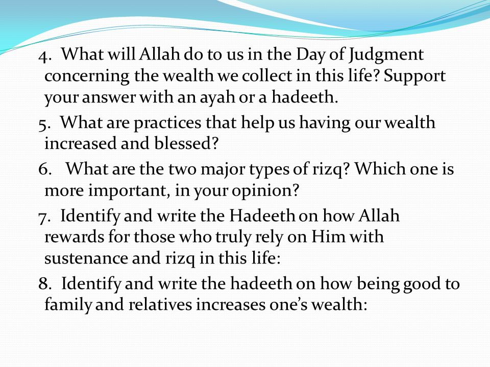 4. What will Allah do to us in the Day of Judgment concerning the wealth we collect in this life Support your answer with an ayah or a hadeeth.