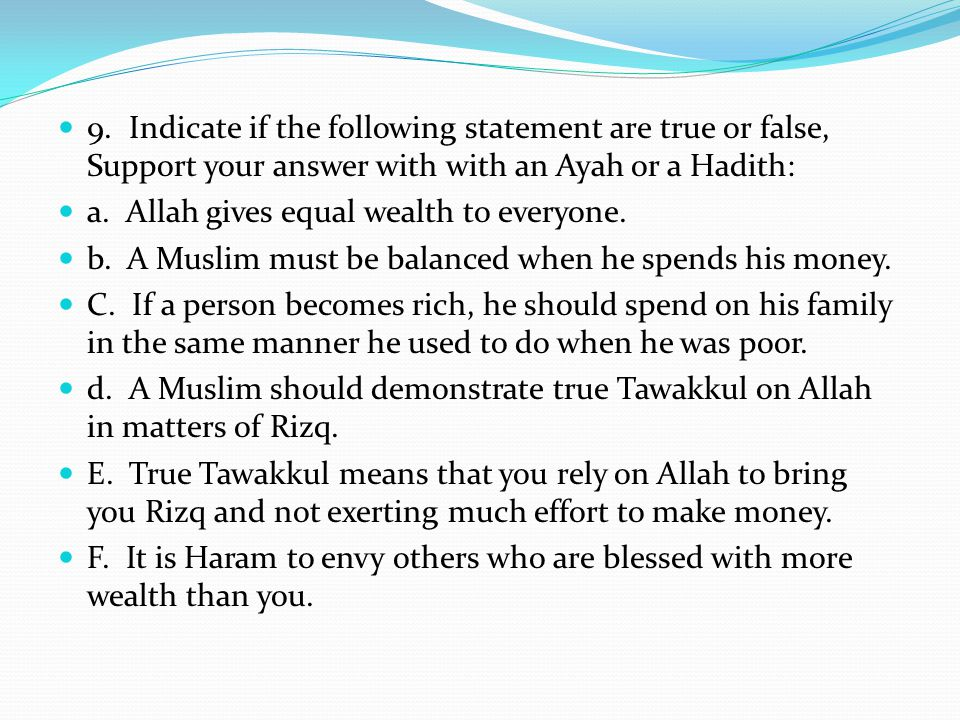 9. Indicate if the following statement are true or false, Support your answer with with an Ayah or a Hadith: