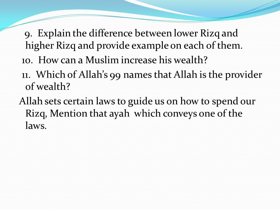 9. Explain the difference between lower Rizq and higher Rizq and provide example on each of them.