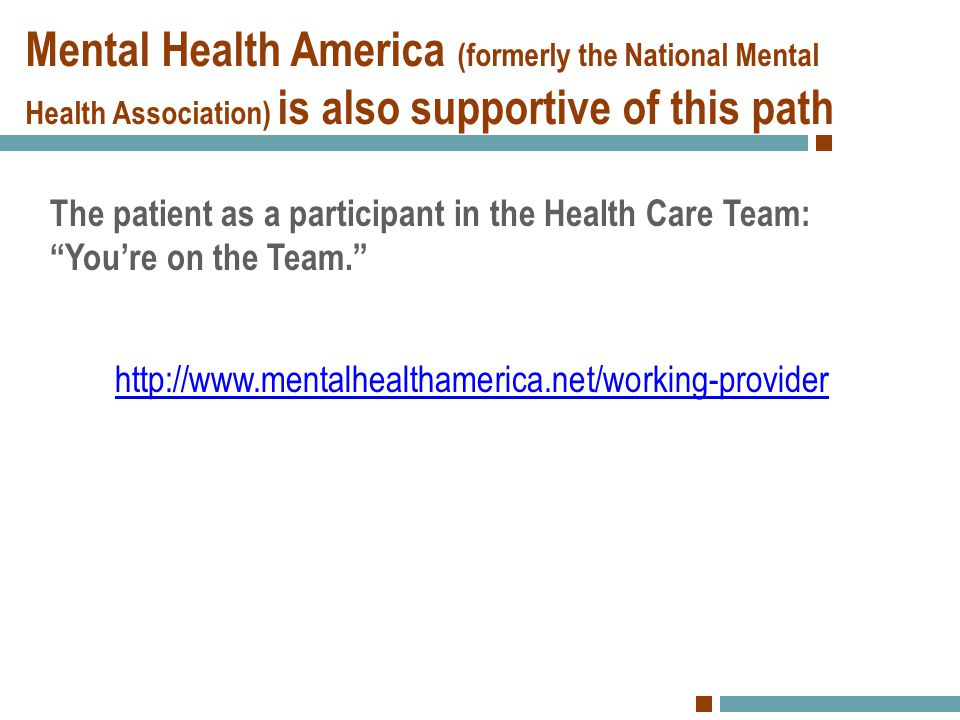 Mental Health America (formerly the National Mental Health Association) is also supportive of this path