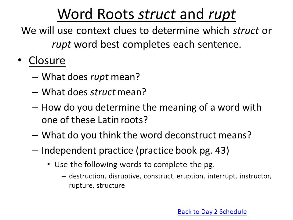 Word Roots struct and rupt We will use context clues to determine which struct or rupt word best completes each sentence.