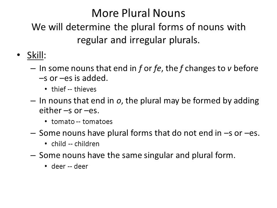 More Plural Nouns We will determine the plural forms of nouns with regular and irregular plurals.
