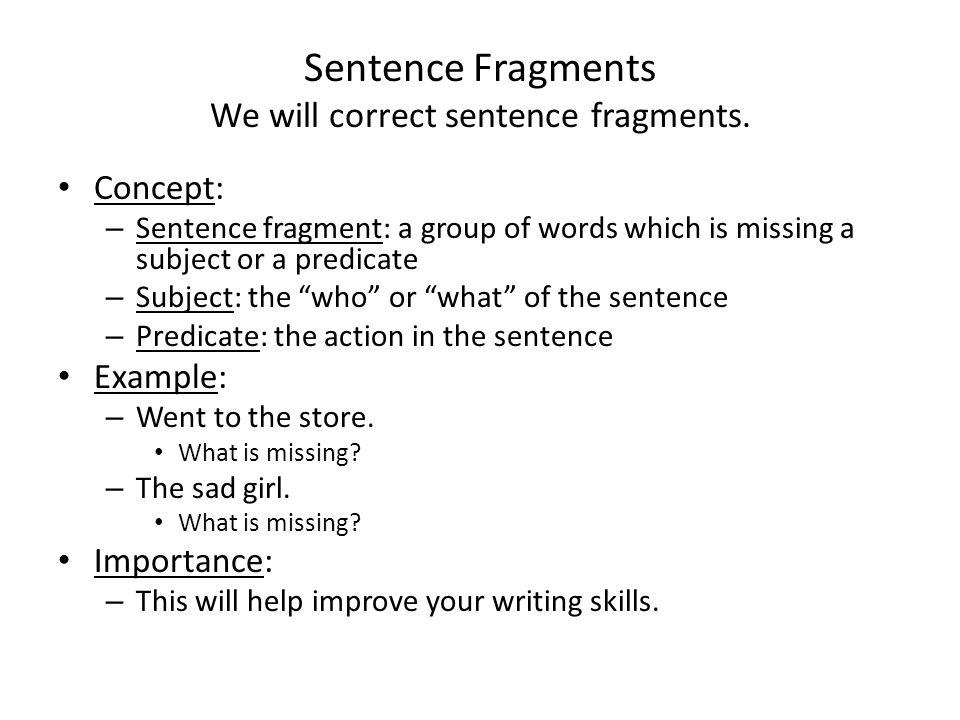 Sentence Fragments We will correct sentence fragments.