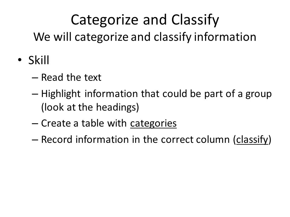 Categorize and Classify We will categorize and classify information