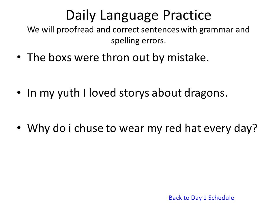 Daily Language Practice We will proofread and correct sentences with grammar and spelling errors.