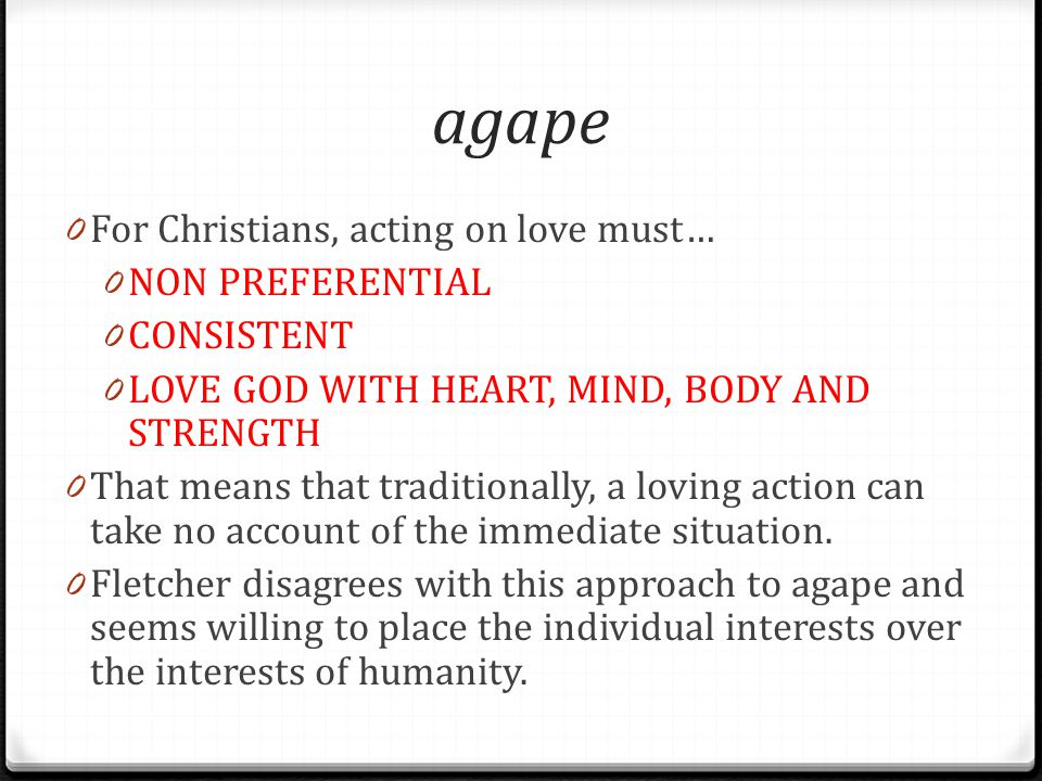 agape For Christians, acting on love must… NON PREFERENTIAL CONSISTENT