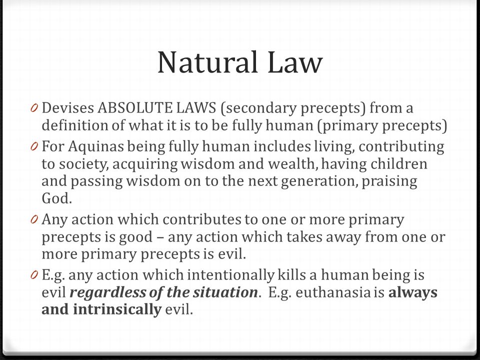 Natural Law Devises ABSOLUTE LAWS (secondary precepts) from a definition of what it is to be fully human (primary precepts)