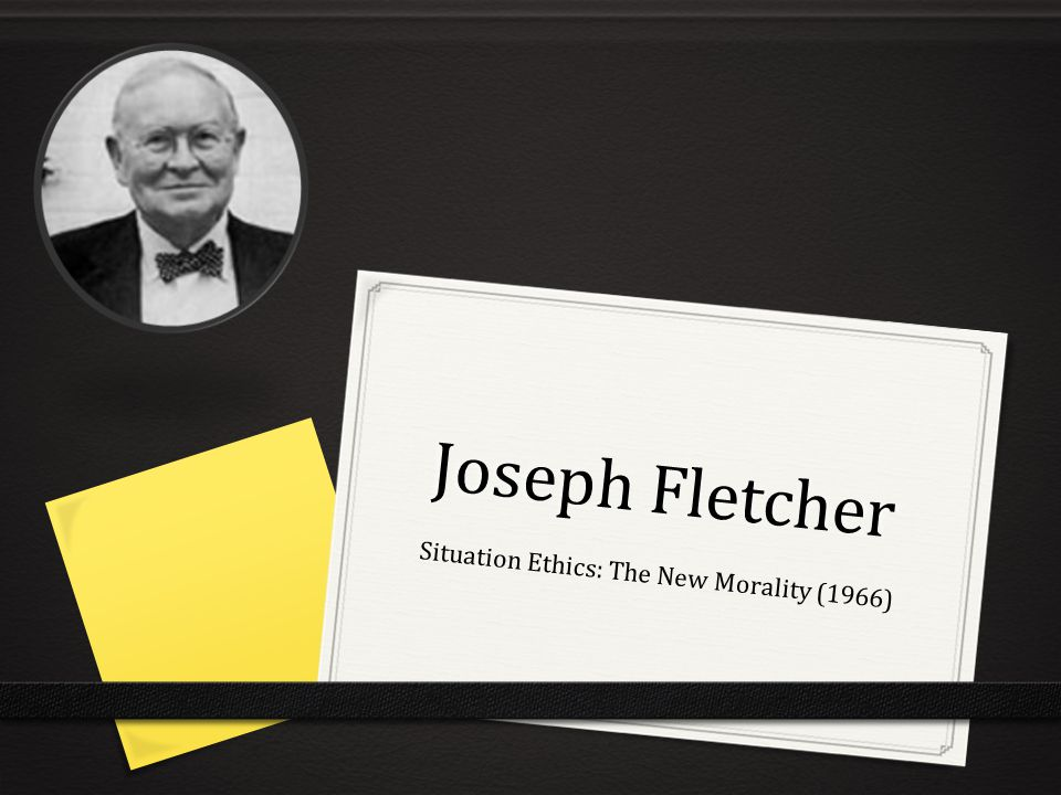 joseph fletcher situation ethics essay