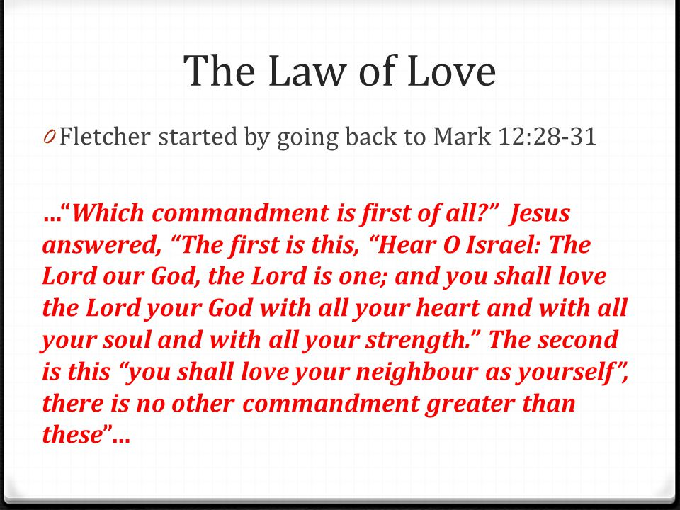 The Law of Love Fletcher started by going back to Mark 12:28-31