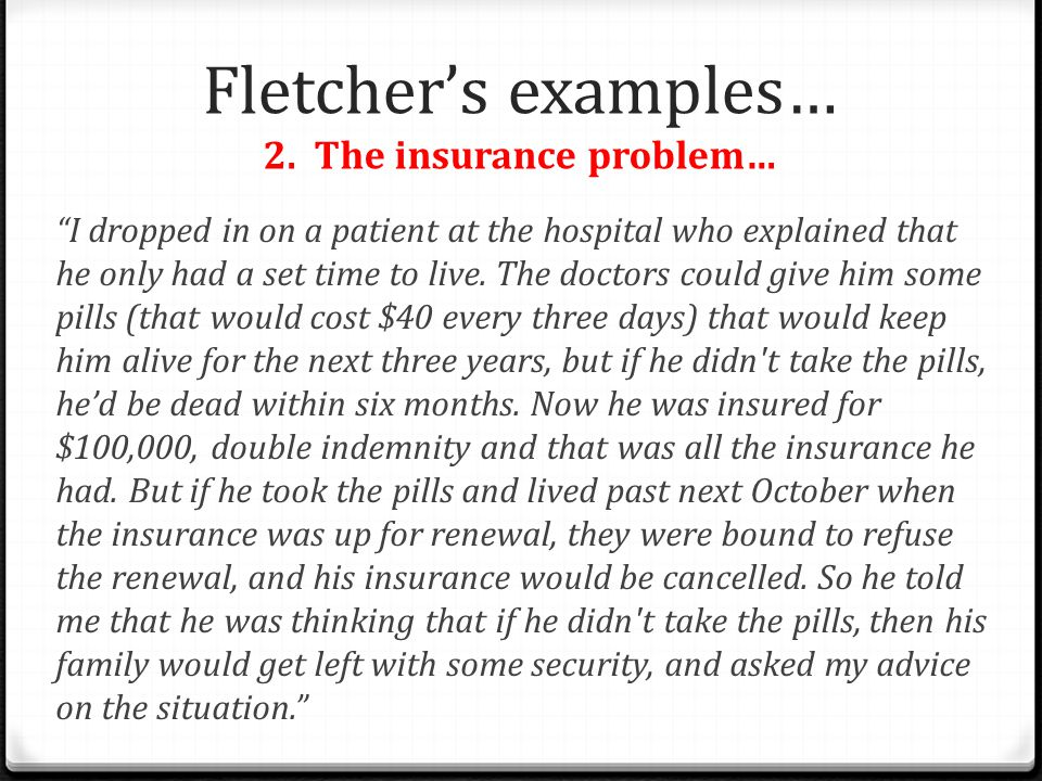 Fletcher's examples… 2. The insurance problem…