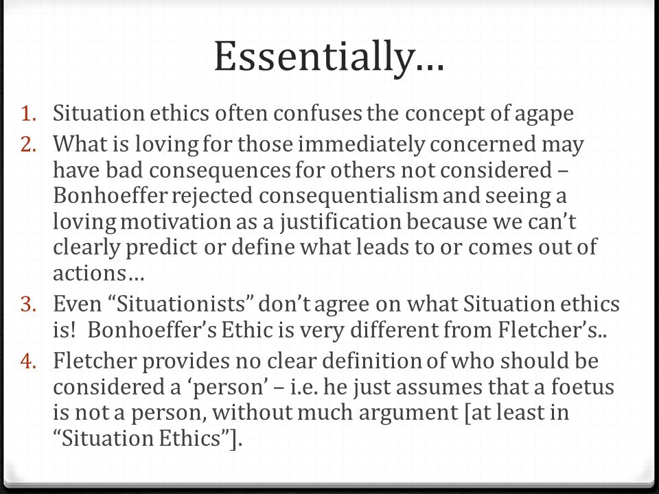 Essentially… Situation ethics often confuses the concept of agape